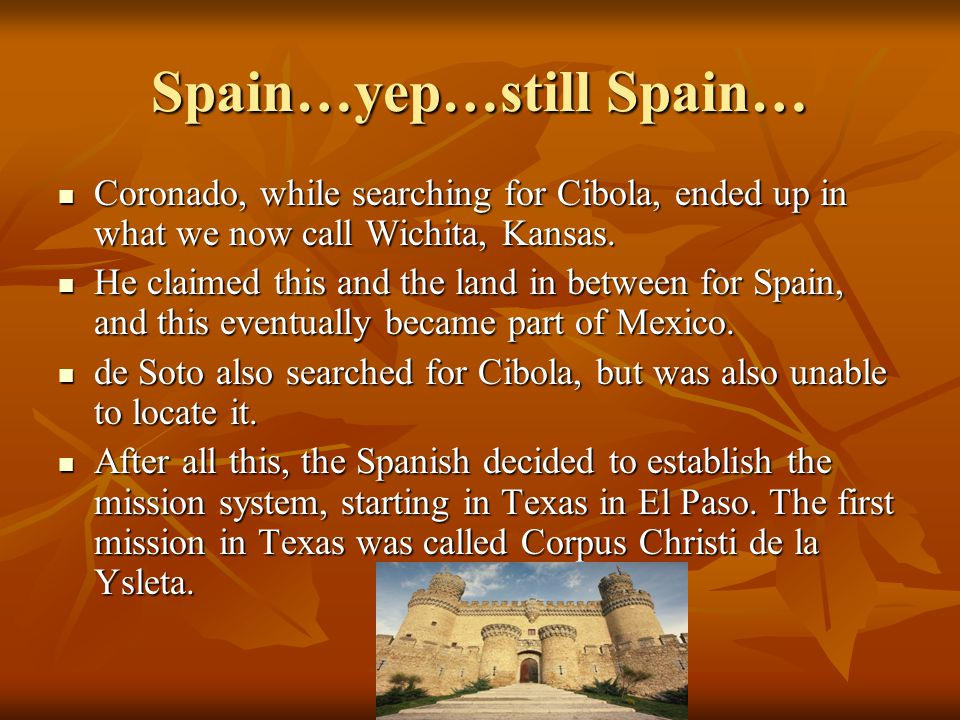 Spain, cont. Cabeza de Vaca (Spanish for the head of the cow) became the first European to explore the interior of Texas. Cabeza de Vaca (Spanish for