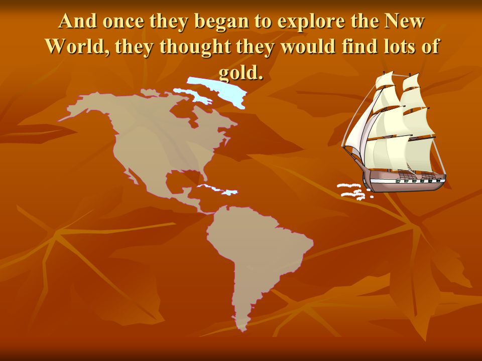 At this time, explorers were searching for