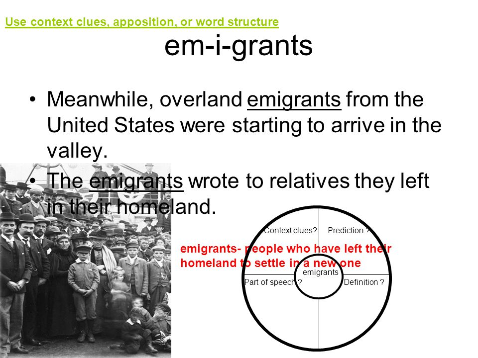 em-i-grants Meanwhile, overland emigrants from the United States were starting to arrive in the valley. The emigrants wrote to relatives they left in