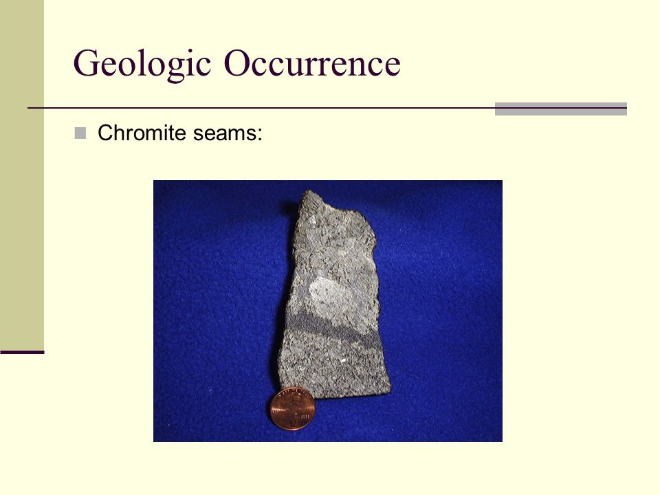 Geologic Occurrence Chromite seams: