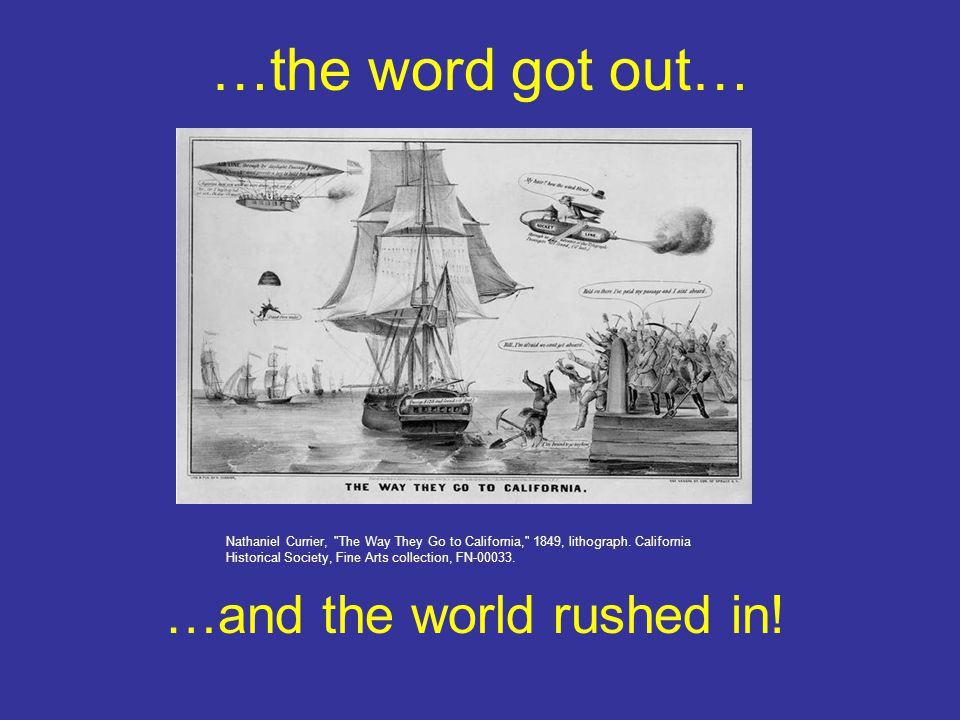 …the word got out… …and the world rushed in! Nathaniel Currier,