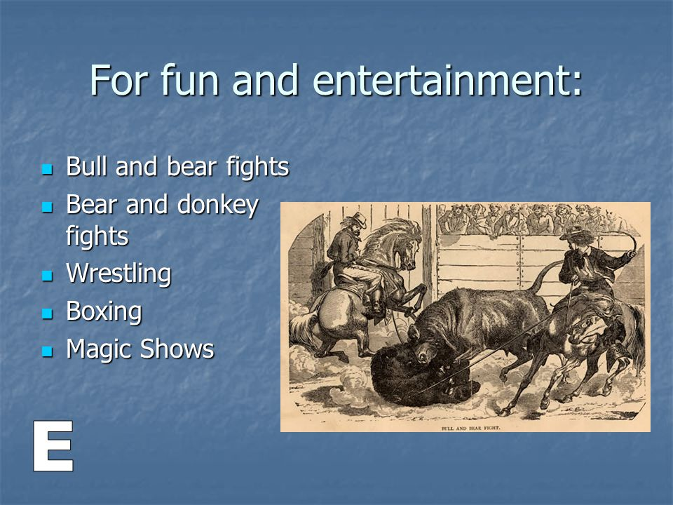 For fun and entertainment: Bull and bear fights Bull and bear fights Bear and donkey fights Bear and donkey fights Wrestling Wrestling Boxing Boxing M