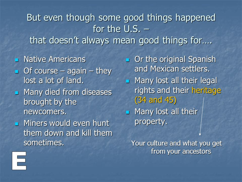 But even though some good things happened for the U.S. – that doesnt always mean good things for…. Native Americans Native Americans Of course – again