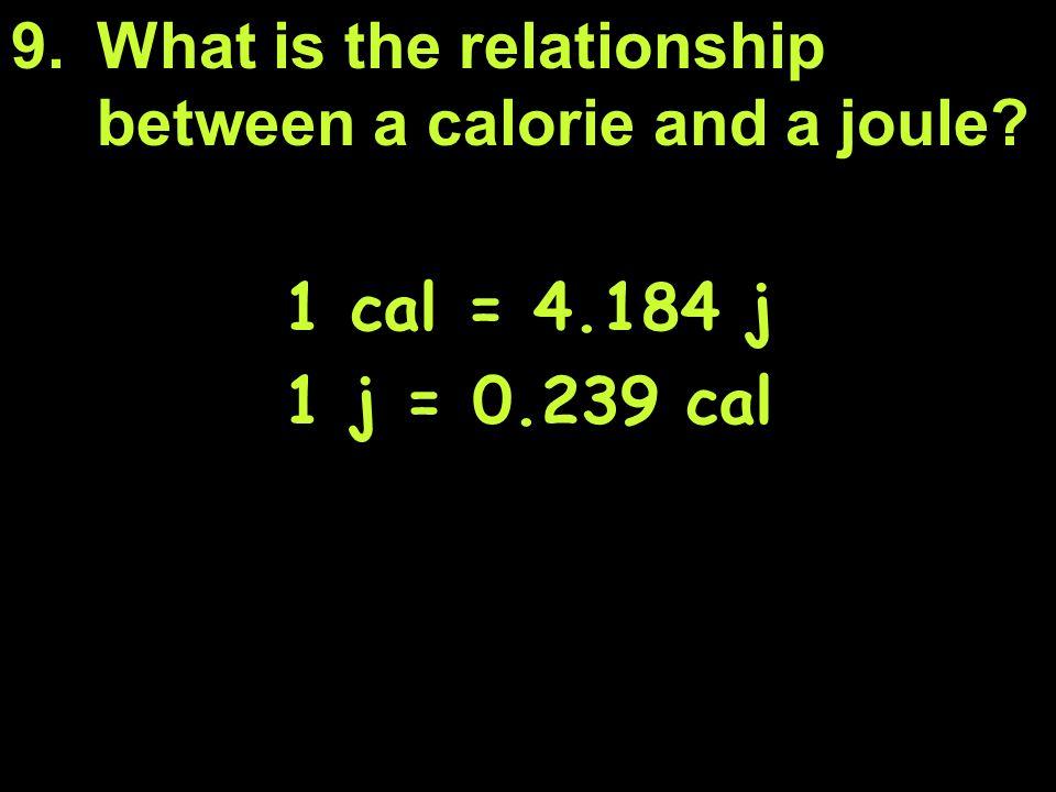 1 cal = 4.184 j 1 j = 0.239 cal