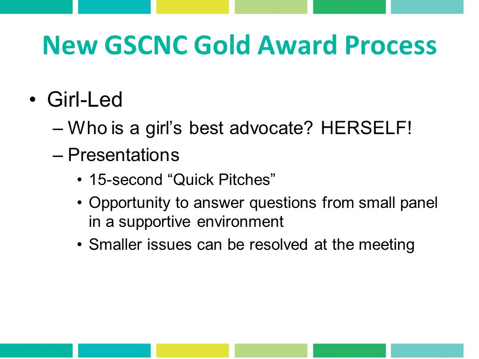 New GSCNC Gold Award Process Girl-Led –Who is a girls best advocate.