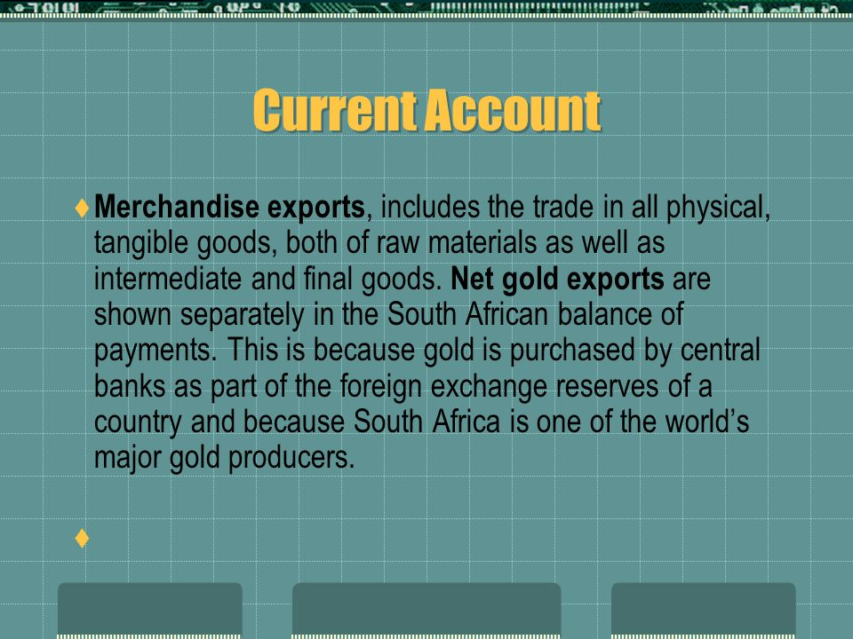 Current Account Merchandise exports, includes the trade in all physical, tangible goods, both of raw materials as well as intermediate and final goods
