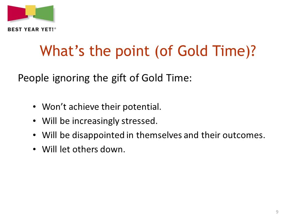 9 People ignoring the gift of Gold Time: Wont achieve their potential.