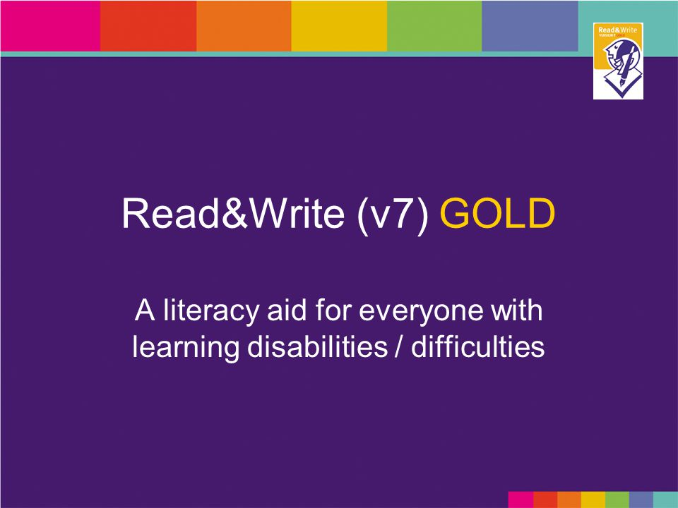Read&Write (v7) GOLD A literacy aid for everyone with learning disabilities / difficulties