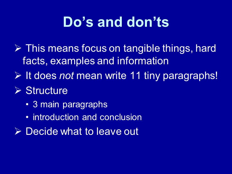 Dos and donts This means focus on tangible things, hard facts, examples and information It does not mean write 11 tiny paragraphs.