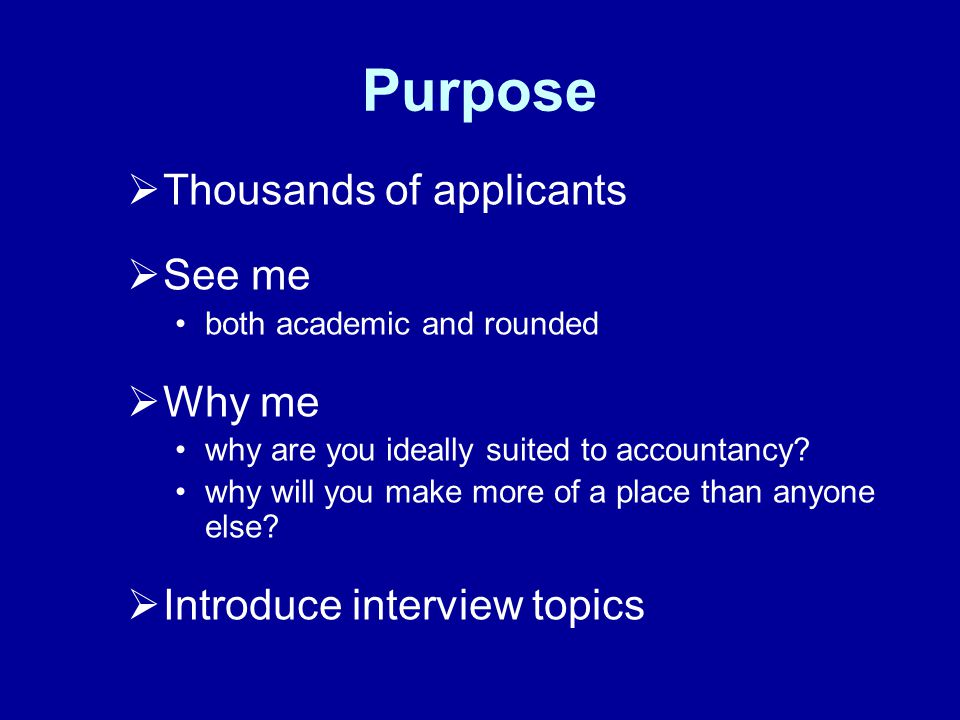 Purpose Thousands of applicants See me both academic and rounded Why me why are you ideally suited to accountancy.