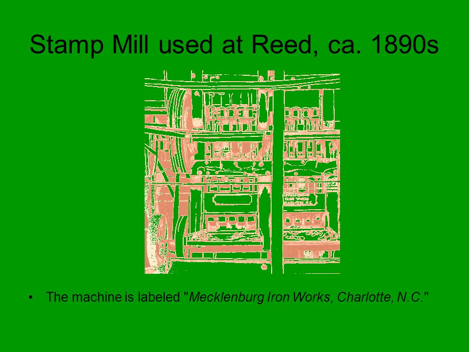 Stamp Mill used at Reed, ca. 1890s The machine is labeled Mecklenburg Iron Works, Charlotte, N.C.