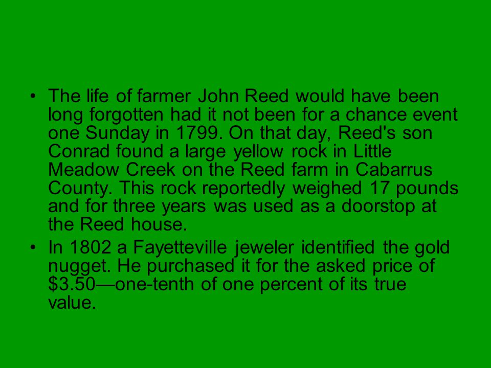 The life of farmer John Reed would have been long forgotten had it not been for a chance event one Sunday in 1799. On that day, Reed's son Conrad foun