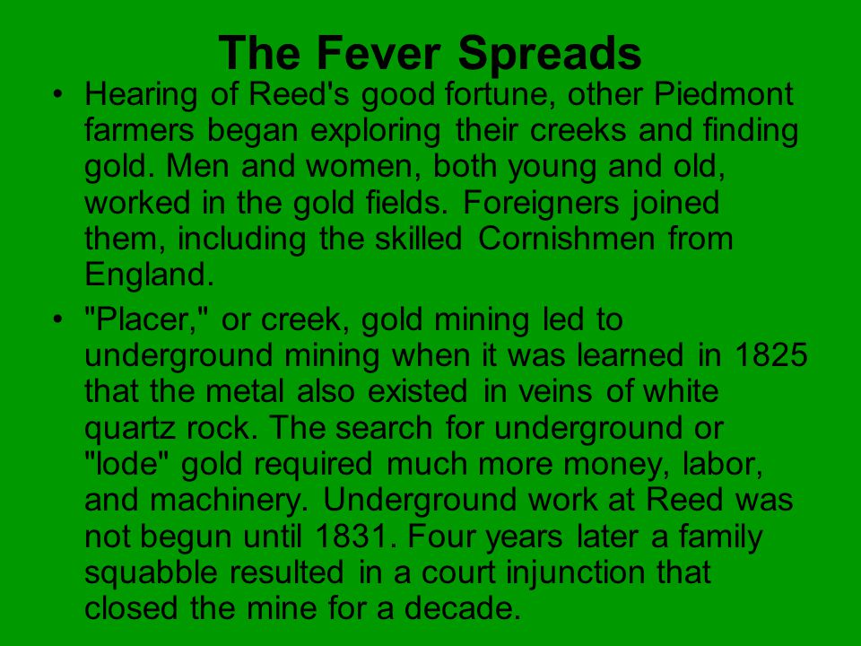 The Fever Spreads Hearing of Reed's good fortune, other Piedmont farmers began exploring their creeks and finding gold. Men and women, both young and
