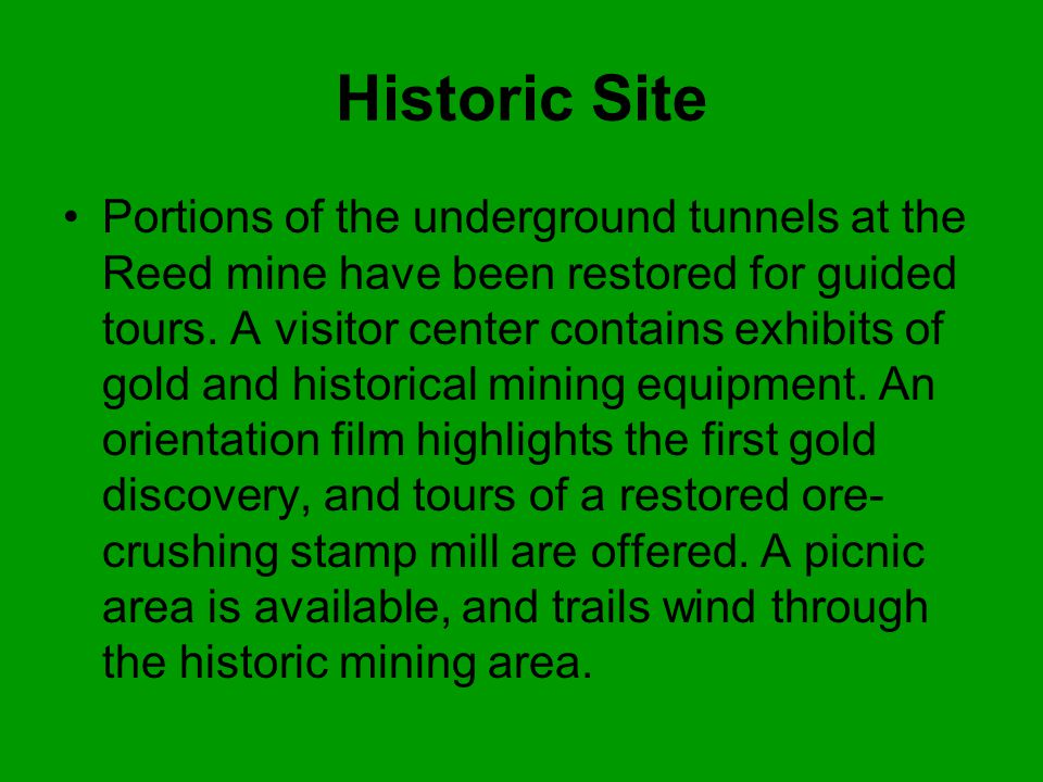 Historic Site Portions of the underground tunnels at the Reed mine have been restored for guided tours.
