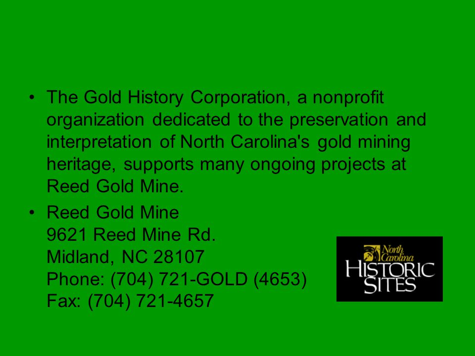 The Gold History Corporation, a nonprofit organization dedicated to the preservation and interpretation of North Carolina's gold mining heritage, supp