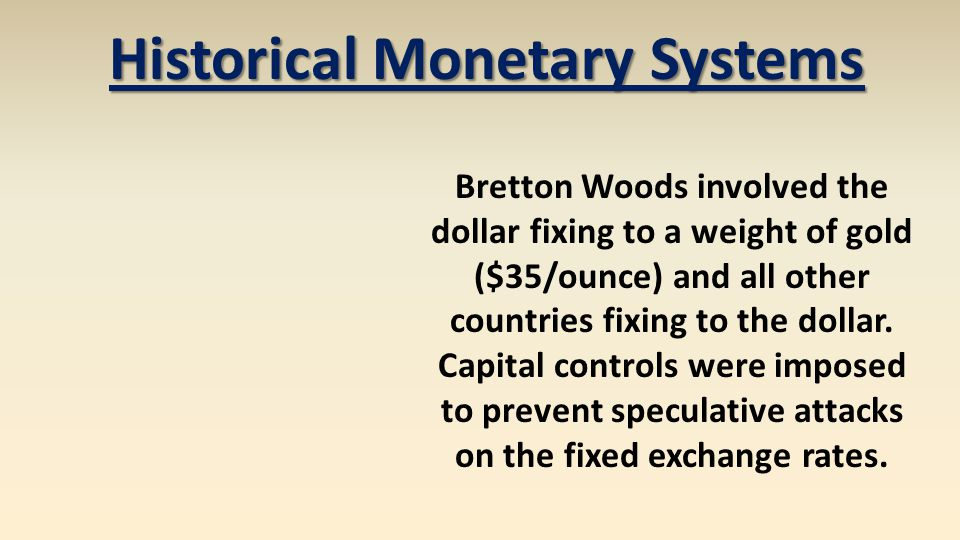 Bretton Woods involved the dollar fixing to a weight of gold ($35/ounce) and all other countries fixing to the dollar. Capital controls were imposed t