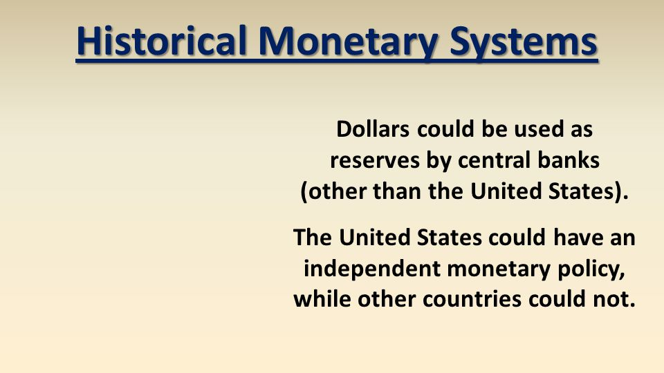 Dollars could be used as reserves by central banks (other than the United States). The United States could have an independent monetary policy, while