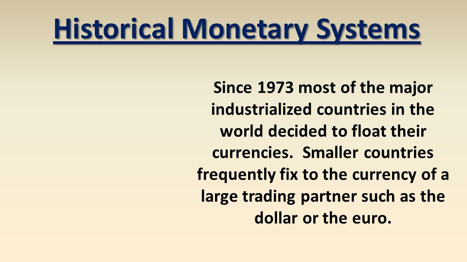 Since 1973 most of the major industrialized countries in the world decided to float their currencies. Smaller countries frequently fix to the currency