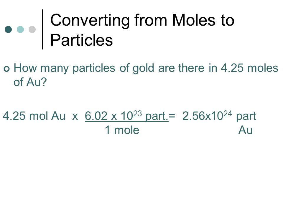 Converting from Moles to Particles How many particles of gold are there in 4.25 moles of Au.