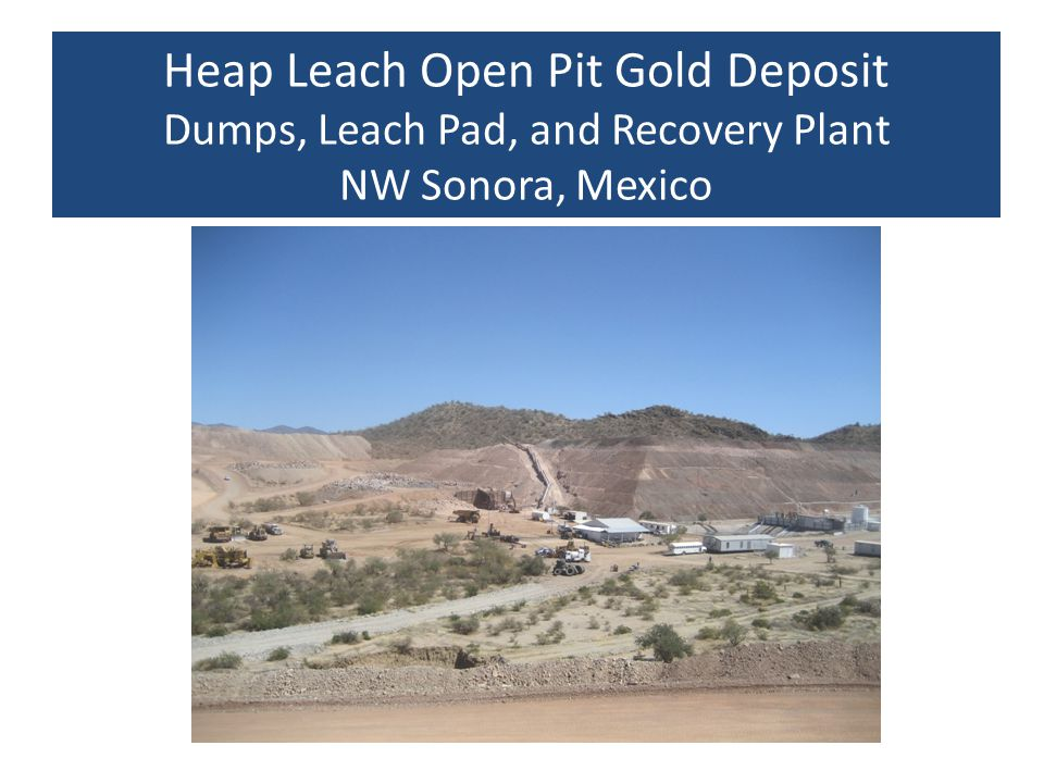 Heap Leach Open Pit Gold Deposit Dumps, Leach Pad, and Recovery Plant NW Sonora, Mexico