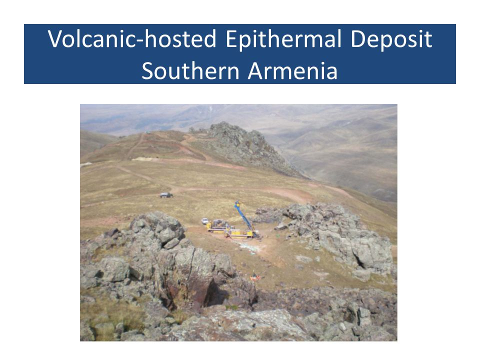 Volcanic-hosted Epithermal Deposit Southern Armenia