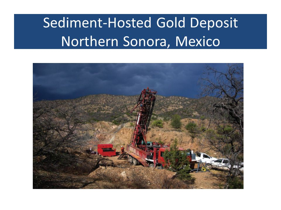 Sediment-Hosted Gold Deposit Northern Sonora, Mexico