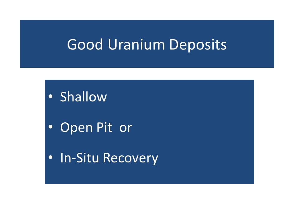 Good Uranium Deposits Shallow Open Pit or In-Situ Recovery