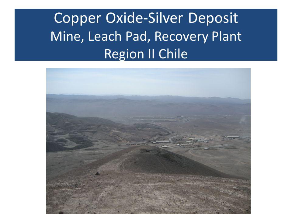 Copper Oxide-Silver Deposit Mine, Leach Pad, Recovery Plant Region II Chile