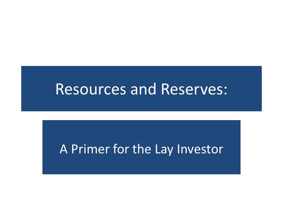 Resources and Reserves: A Primer for the Lay Investor