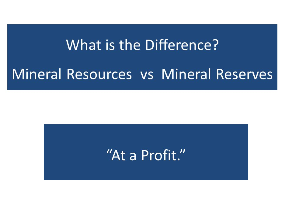 What is the Difference? Mineral Resources vs Mineral Reserves At a Profit.