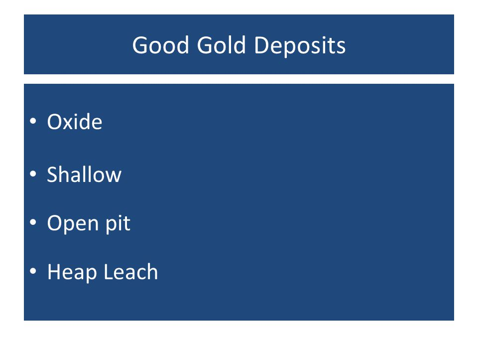 Good Gold Deposits Oxide Shallow Open pit Heap Leach