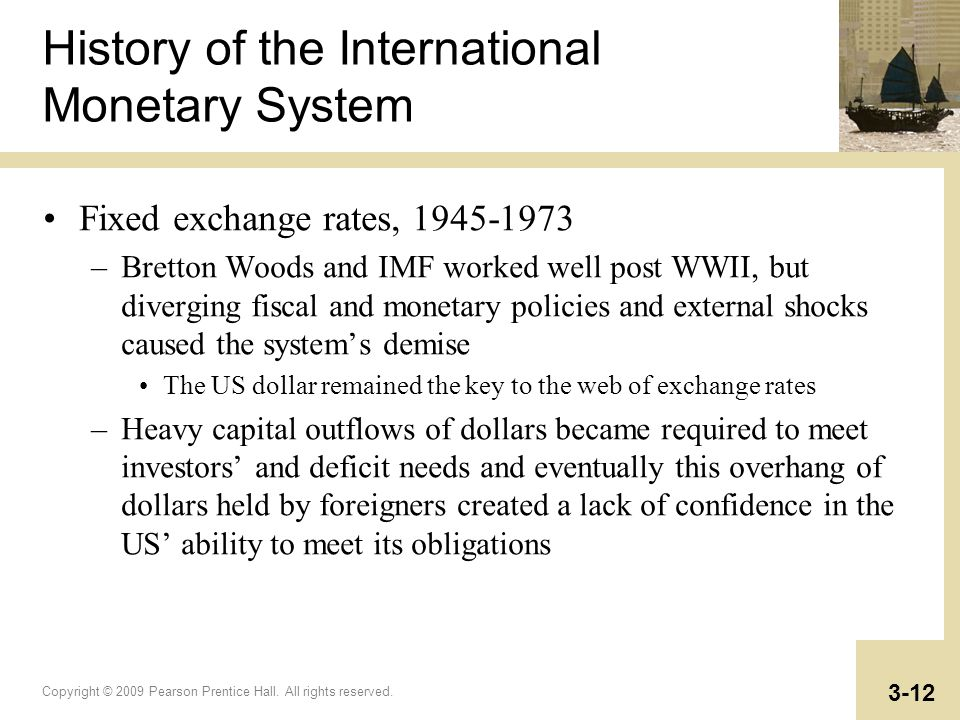 Copyright © 2009 Pearson Prentice Hall. All rights reserved. 3-12 History of the International Monetary System Fixed exchange rates, 1945-1973 –Bretto