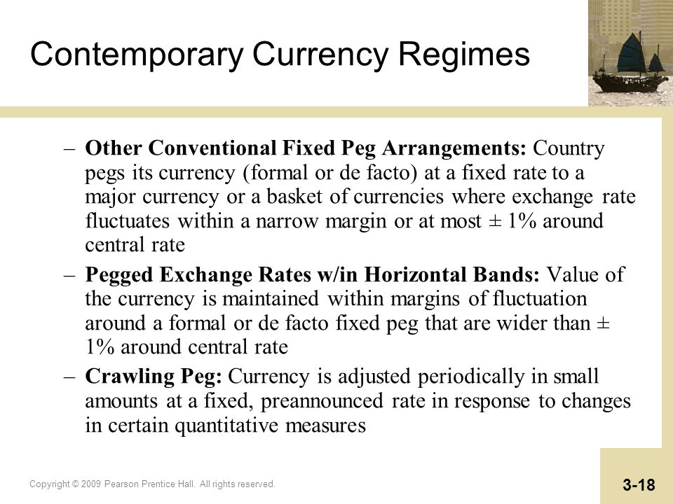 Copyright © 2009 Pearson Prentice Hall. All rights reserved. 3-18 Contemporary Currency Regimes –Other Conventional Fixed Peg Arrangements: Country pe