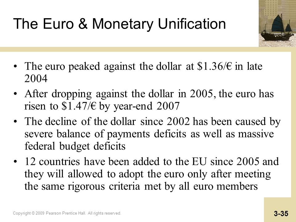 Copyright © 2009 Pearson Prentice Hall. All rights reserved. 3-35 The Euro & Monetary Unification The euro peaked against the dollar at $1.36/ in late
