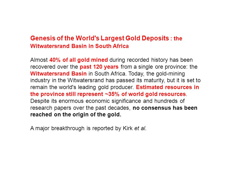 Genesis of the World's Largest Gold Deposits : the Witwatersrand Basin in South Africa Almost 40% of all gold mined during recorded history has been r