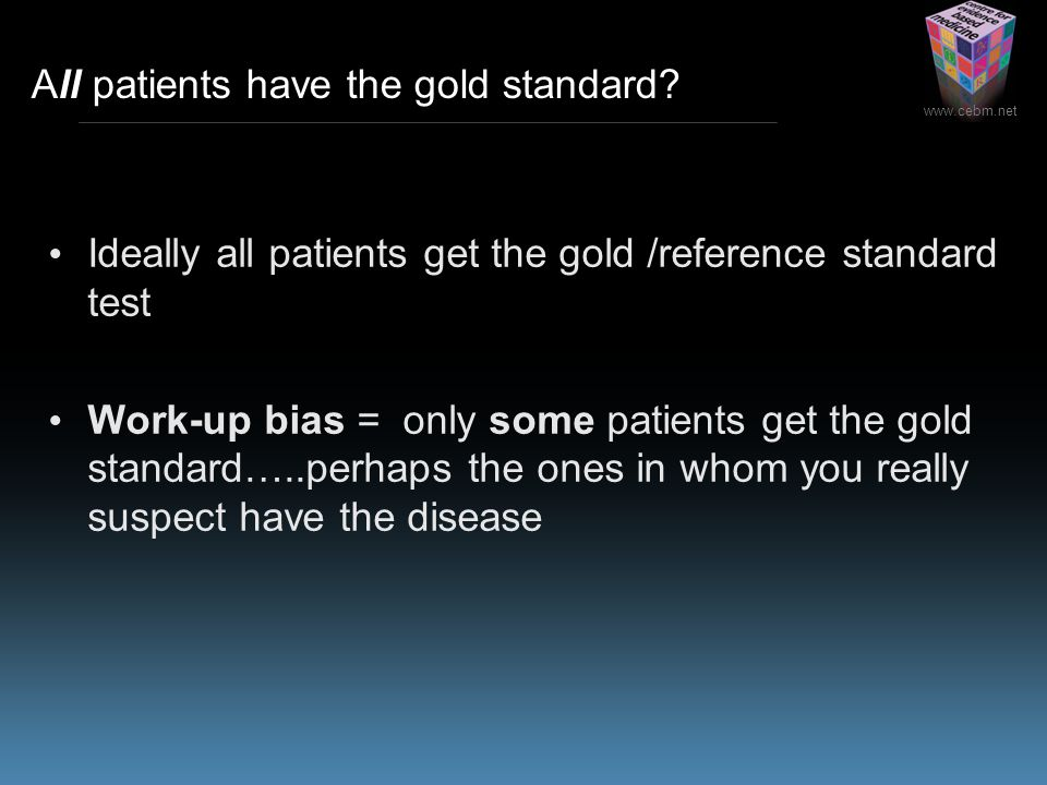 www.cebm.net All patients have the gold standard.