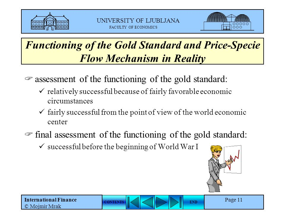 UNIVERSITY OF LJUBLJANA FACULTY OF ECONOMICS CONTENTSEND International Finance © Mojmir Mrak Page 11 Functioning of the Gold Standard and Price-Specie