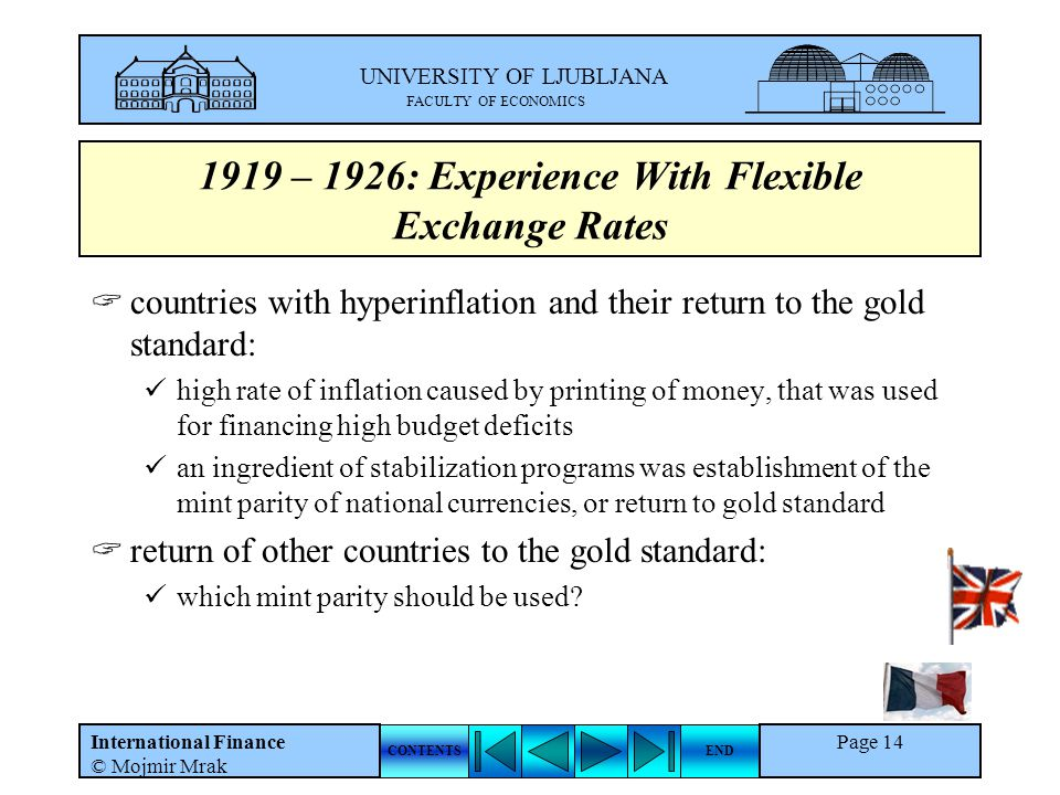 UNIVERSITY OF LJUBLJANA FACULTY OF ECONOMICS CONTENTSEND International Finance © Mojmir Mrak Page 14 1919 – 1926: Experience With Flexible Exchange Ra