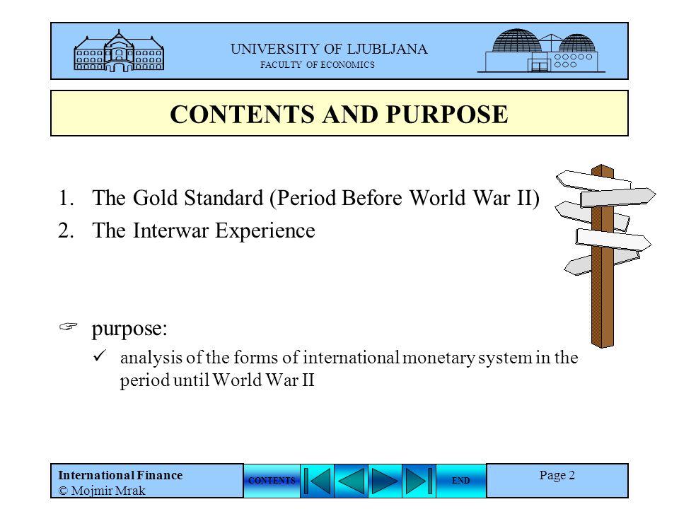 UNIVERSITY OF LJUBLJANA FACULTY OF ECONOMICS CONTENTSEND International Finance © Mojmir Mrak Page 2 CONTENTS AND PURPOSE 1.The Gold Standard (Period B