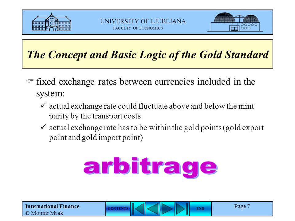 UNIVERSITY OF LJUBLJANA FACULTY OF ECONOMICS CONTENTSEND International Finance © Mojmir Mrak Page 7 The Concept and Basic Logic of the Gold Standard f