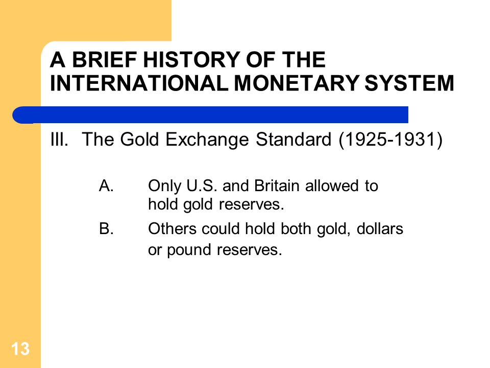 A BRIEF HISTORY OF THE INTERNATIONAL MONETARY SYSTEM III.