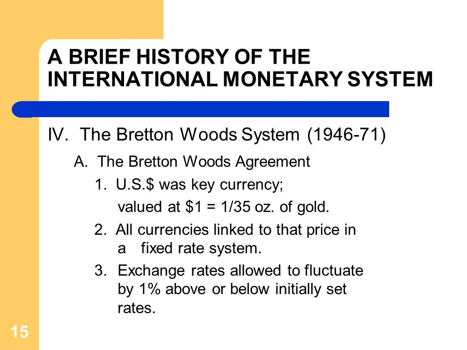 A BRIEF HISTORY OF THE INTERNATIONAL MONETARY SYSTEM IV.