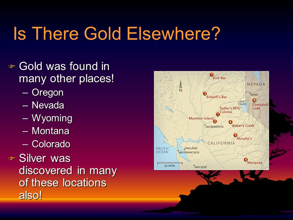 Is There Gold Elsewhere.F Gold was found in many other places.