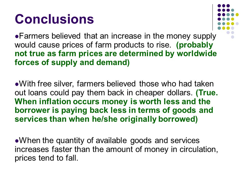 Conclusions Farmers believed that an increase in the money supply would cause prices of farm products to rise. (probably not true as farm prices are d