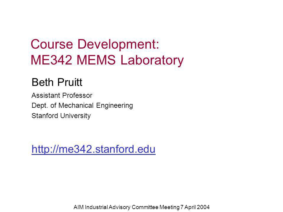AIM Industrial Advisory Committee Meeting 7 April 2004 Beth Pruitt Assistant Professor Dept.