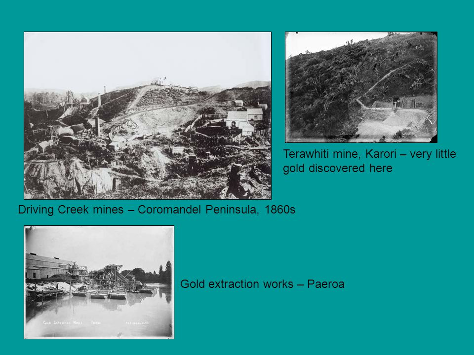 Driving Creek mines – Coromandel Peninsula, 1860s Gold extraction works – Paeroa Terawhiti mine, Karori – very little gold discovered here