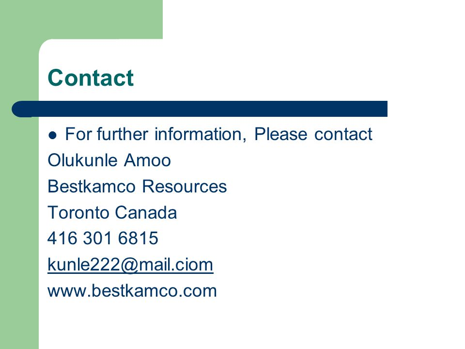 Contact For further information, Please contact Olukunle Amoo Bestkamco Resources Toronto Canada 416 301 6815 kunle222@mail.ciom www.bestkamco.com