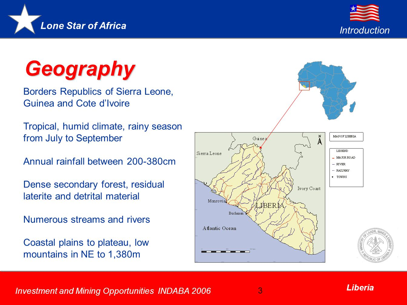Lone Star of Africa Investment and Mining Opportunities INDABA 2006 Liberia 13 Diamond Potential Alluvial diamonds mined widely in Northern, Central and Western Liberia Highly prospective Archaean craton Kimberlite dykes and pipes suggest primary source Continuous discoveries of diamondiferous kimberlites by Mano River Resources Recent discovery of a Kimberlite by DFI Recent discovery of alluvial diamonds by villagers in the South east Potential areas are still available for further investment