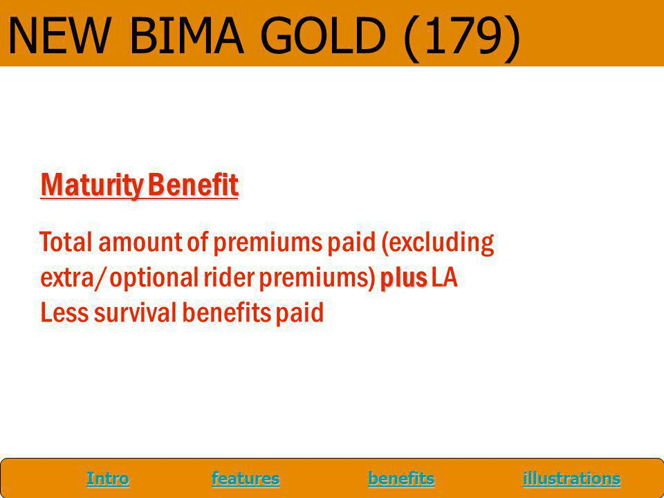 Maturity Benefit Total amount of premiums paid (excluding extra/optional rider premiums) plus LA Less survival benefits paid IntroIntro features benef