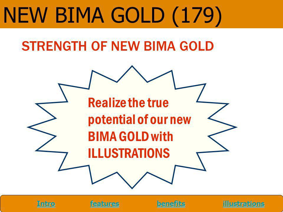 IntroIntro features benefits illustrations featuresbenefitsillustrations Introfeaturesbenefitsillustrations NEW BIMA GOLD (179) STRENGTH OF NEW BIMA G